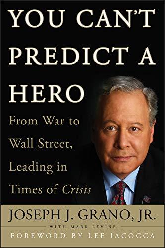 You Can't Predict a Hero: From War: Joseph J. Grano,