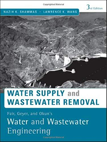 Water Supply and Wastewater Removal: Fair, Geyer, and Okun's Water and Wastewater Engineering ...