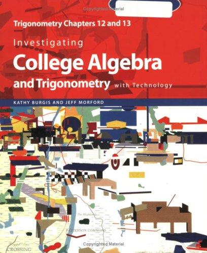 9780470412350: Investigating College Algebra and Trigonometry with Technology: Trigonometry Chapters 12 and 13 (Key Curriculum Press) (Chapters 12 & 13)