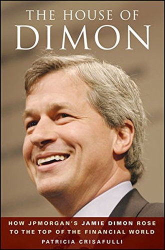9780470412961: The House of Dimon: How JPMorgan's Jamie Dimon Rose to the Top of the Financial World: How Jamie Dimon Rose to the Top of the Financial World