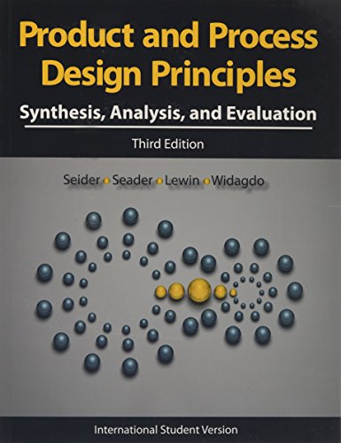 Product and Process Design Principles: Synthesis, Analysis: Warren D. Seider;