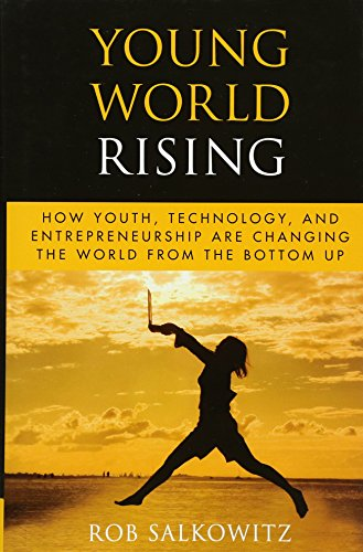 9780470417805: Young World Rising: How Youth Technology and Entrepreneurship are Changing the World from the Bottom Up (Microsoft Executive Leadership Series)