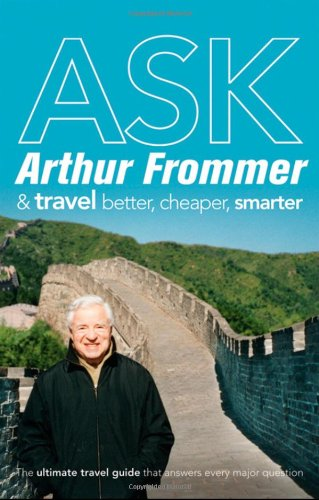 9780470418499: Ask Arthur Frommer: And Travel Better, Cheaper, Smarter (Frommer's Complete Guides)