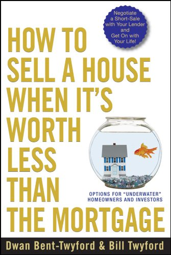 "9780470418611: How to Sell a House When It's Worth Less Than the Mortgage: Options for ""Underwater"" Homeowners and Investors"