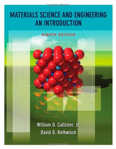 Materials Science and Engineering: An Introduction, by: Callister, William D.