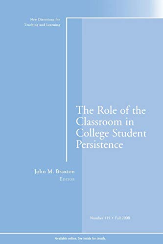 9780470422168: The Role of the Classroom in College Student Persistence: New Directions for Teaching and Learning, Number 115
