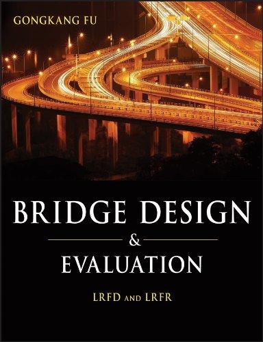 Bridge Design and Evaluation: LRFD and LRFR: Gongkang Fu