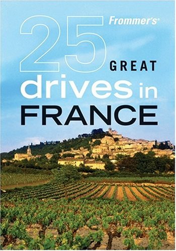 9780470423363: Frommer's 25 Great Drives in France (Best Loved Driving Tours)