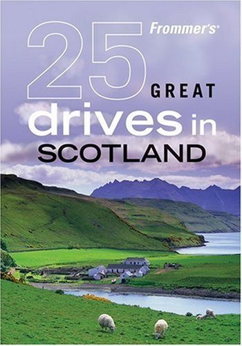 Frommer's 25 Great Drives in Scotland (Best Loved Driving Tours): David Williams