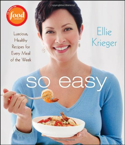 So Easy: Luscious, Healthy Recipes for Every: Krieger, Ellie