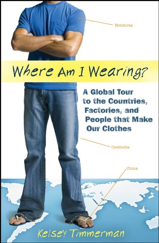 9780470430170: Where Am I Wearing: A Global Tour to the Countries, Factories, and People That Make Our Clothes