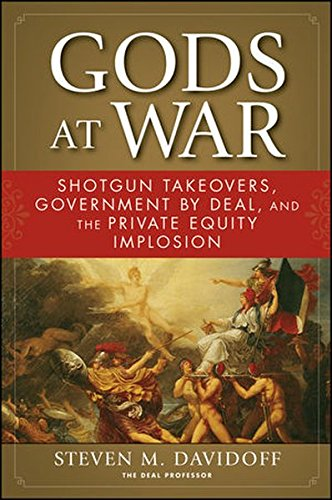 9780470431290: Gods at War: Shotgun Takeovers, Government by Deal, and the Private Equity Implosion