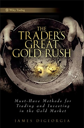 9780470431320: The Trader's Great Gold Rush: Must-Have Methods for Trading and Investing in the Gold Market (Wiley Trading)