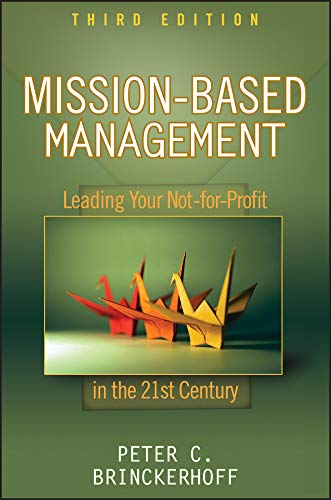 9780470432075: Mission-Based Management: Leading Your Not-For-Profit in the 21st Century (Wiley Nonprofit Law, Finance, and Management Series)