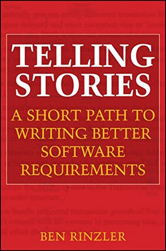 9780470437001: Telling Stories: A Short Path to Writing Better Software Requirements