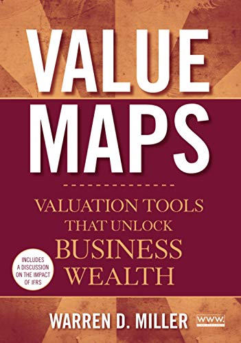 Value Maps: Valuation Tools That Unlock Business Wealth: Warren D. Miller