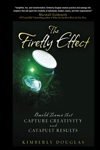 9780470438329: The Firefly Effect: Build Teams That Capture Creativity and Catapult Results