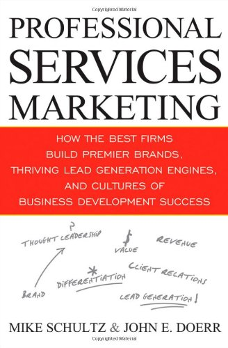 Professional Services Marketing: How the Best Firms: Schultz, Mike, Doerr,