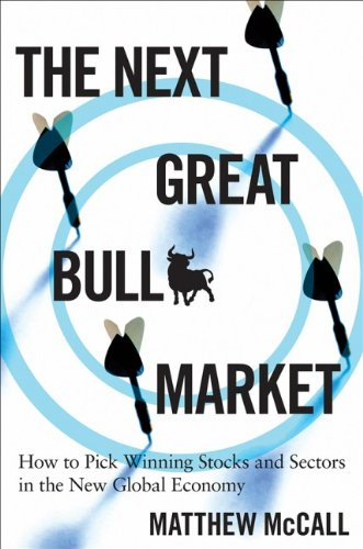 The Next Great Bull Market: How To Pick Winning Stocks and Sectors in the New Global Economy (...
