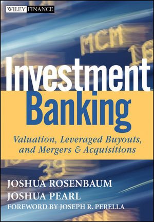 9780470442203: Investment Banking: Valuation, Leveraged Buyouts, and Mergers & Acquisitions: Valuation, Leveraged Buyouts, and Mergers and Acquisitions (Wiley Finance Series)