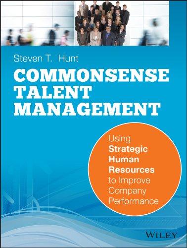 Common Sense Talent Management : Using Strategic: Steven T. Hunt