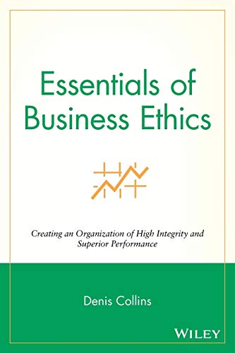9780470442562: Essentials of Business Ethics: Creating an Organization of High Integrity and Superior Performance