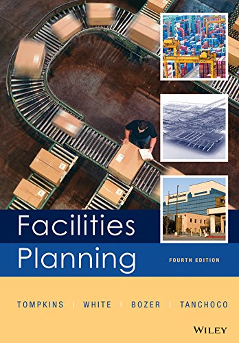 Facilities Planning: 4th Edition: Bozer,White,Tompkins,Tanchoco: Bozer,White,Tompkins,Tanchoco