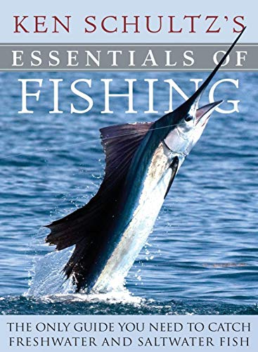 Ken Schultz's Essentials of Fishing: The Only Guide You Need to Catch Freshwater and Saltwater Fish (0470444312) by Schultz, Ken