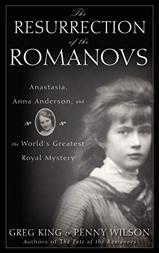 9780470444986: The Resurrection of the Romanovs: Anastasia, Anna Anderson, and the World's Greatest Royal Mystery