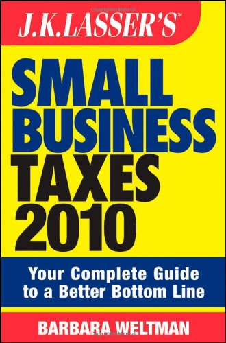 JK Lasser's Small Business Taxes 2010: Your: Barbara Weltman