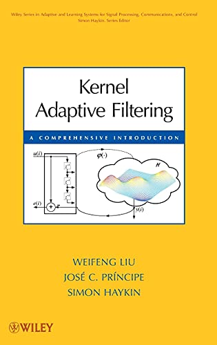 9780470447536: Kernel Adaptive Filtering (Adaptive and Cognitive Dynamic Systems: Signal Processing, Learning, Communications and Control)