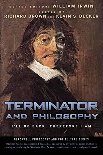 Terminator and Philosophy: I'll Be Back, Therefore: William Irwin; Richard