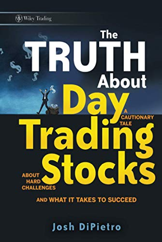 9780470448489: The Truth about Day Trading Stocks: A Cautionary Tale about Hard Challenges and What It Takes to Succeed (Wiley Trading)