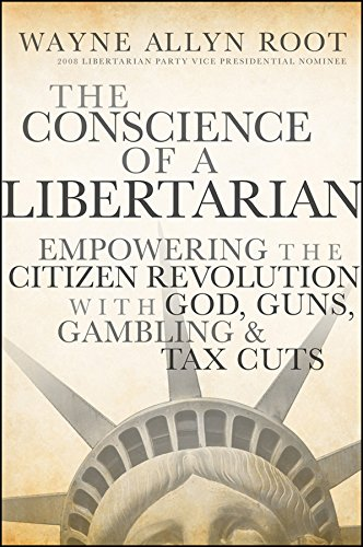 9780470452653: The Conscience of a Libertarian: Empowering the Citizen Revolution with God, Guns, Gold and Tax Cuts