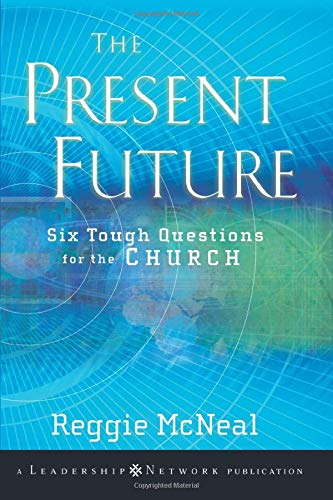 The Present Future: Six Tough Questions for the Church (047045315X) by Reggie McNeal