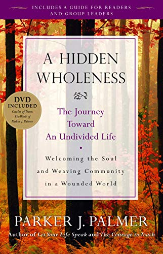 9780470453766: A Hidden Wholeness: The Journey Toward an Undivided Life