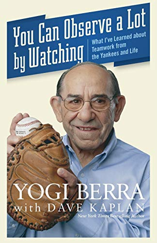 You Can Observe A Lot By Watching: What I've Learned About Teamwork From the Yankees and Life (0470454040) by Yogi Berra