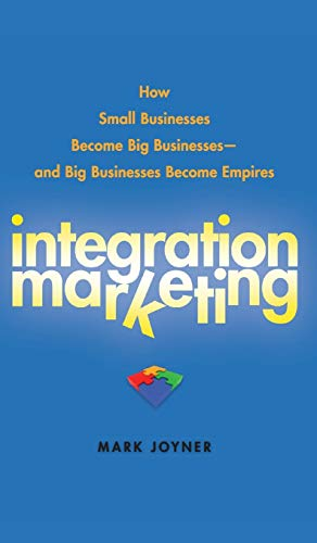 9780470454596: Integration Marketing: How Small Businesses Become Big Businesses ? and Big Businesses Become Empires