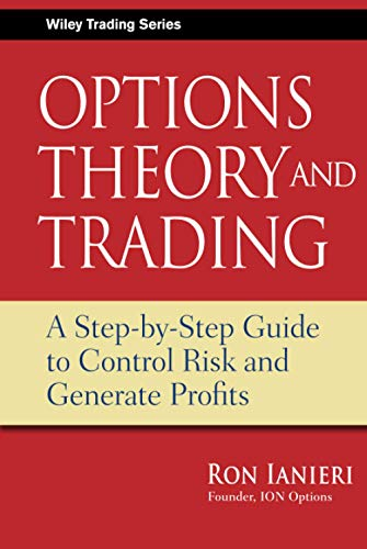 Option Theory and Trading: A Step-by-Step Guide To Control Risk and Generate Profits (Hardback): ...