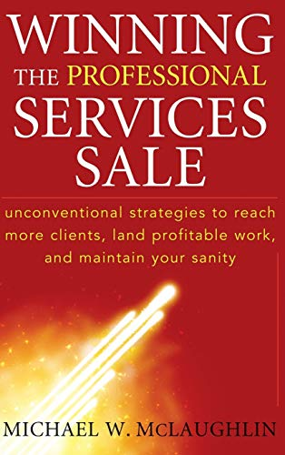 9780470455852: Winning the Professional Services Sale: Unconventional Strategies to Reach More Clients, Land Profitable Work, and Maintain Your Sanity