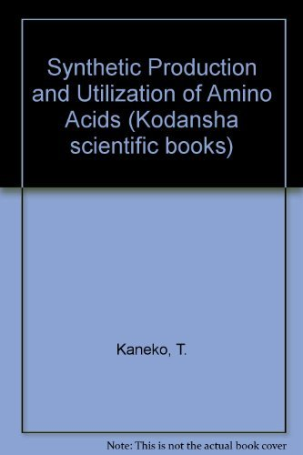 Synthetic Production and Utilization of Amino Acids (Kodansha Scientific Books): Takeo Kaneko; ...