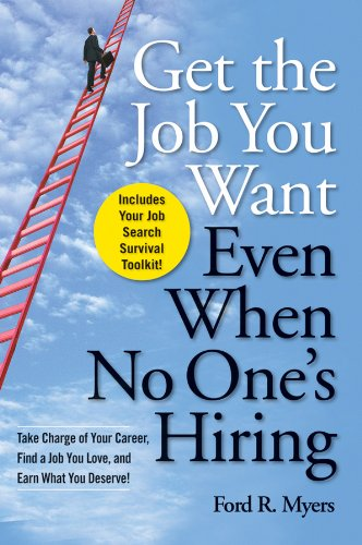 9780470457412: Get The Job You Want, Even When No One's Hiring: Take Charge of Your Career, Find a Job You Love, and Earn What You Deserve