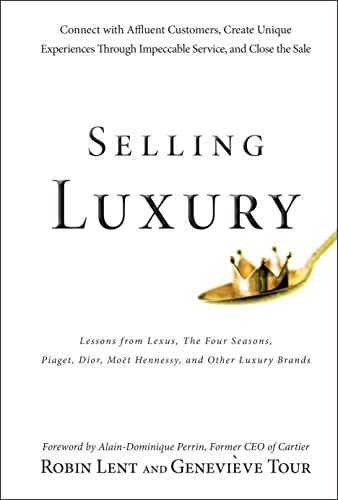 9780470457993: Selling Luxury: Connect with Affluent Customers, Create Unique Experiences Through Impeccable Service, and Close the Sale
