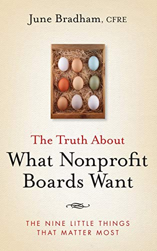 The Truth About What Nonprofit Boards Want: The Nine Little Things That Matter Most (Hardback): ...