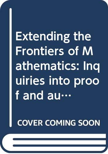9780470458396: Extending the Frontiers of Mathematics: Inquiries into Proof and Augmentation