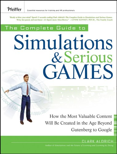 9780470462737: The Complete Guide to Simulations and Serious Games: How the Most Valuable Content Will Be Created in the Age Beyond Gutenberg to Google (Pfeiffer)