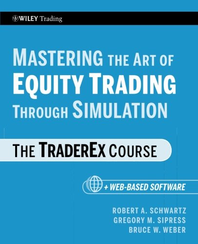 Mastering the Art of Equity Trading Through Simulation + Web-Based Software: Robert A. Schwartz