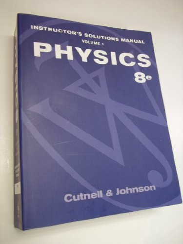 Instructor's Solutions Manual t/a Physics, Eighth Edition, Volume I: Cutnell, John D.