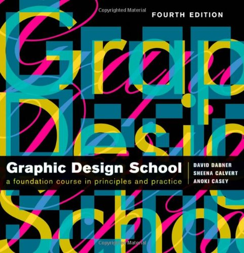 The New Graphic Design School: A Foundation Course in Principles and Practice (CourseSmart): David ...