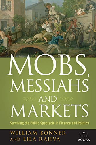 9780470474808: Mobs, Messiahs, and Markets: Surviving the Public Spectacle in Finance and Politics (Agora Series)